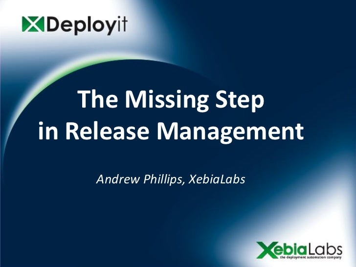 The Missing Stepin Release Management    Andrew Phillips, XebiaLabs