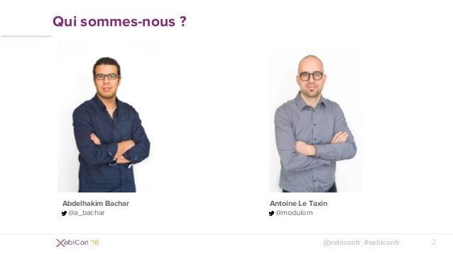 XebiCon'16 : GraphQL et Falcor, un nouveau regard sur les architectures REST ?  Par Antoine Le Taxin et Abdelhakim Bachar, Développeurs Front-End chez Xebia Slide 2
