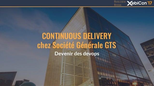 @aureliendim @crochas @aureliendim @crochas @aureliendim @crochas CONTINUOUS DELIVERY chez Société Générale GTS Devenir de...