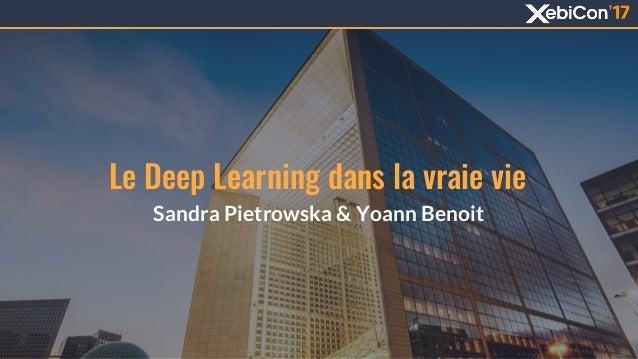 Le Deep Learning dans la vraie vie Sandra Pietrowska & Yoann Benoit