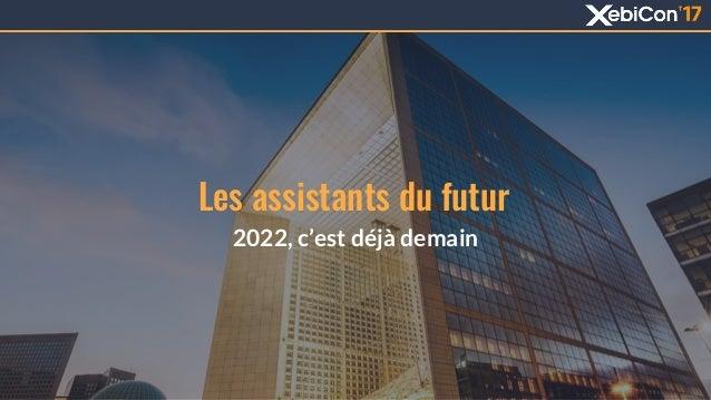 Les assistants du futur 2022, c'est déjà demain