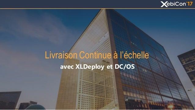 Livraison Continue à l'échelle avec XLDeploy et DC/OS
