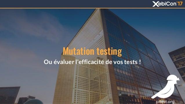 Mutation testing Ou évaluer l'efficacité de vos tests !
