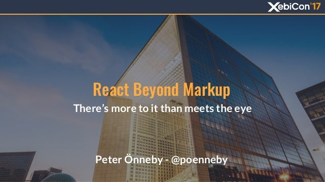 React Beyond Markup There's more to it than meets the eye Peter Önneby - @poenneby