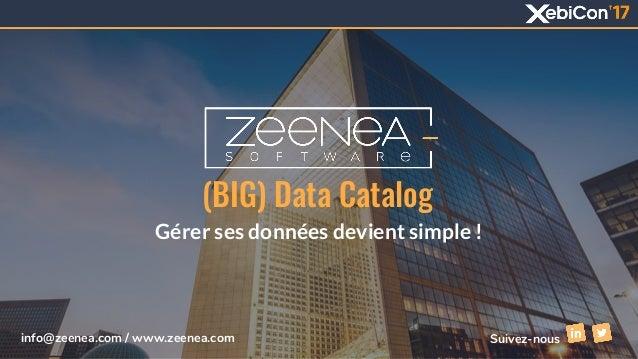 (BIG) Data Catalog Gérer ses données devient simple ! Suivez-nousinfo@zeenea.com / www.zeenea.com