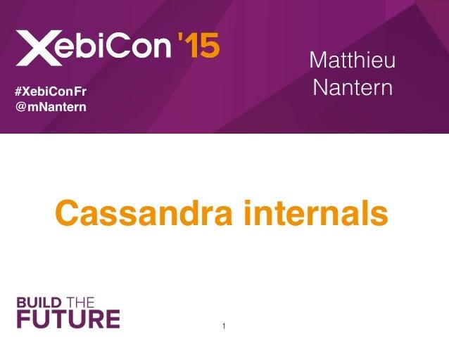 Matthieu Nantern Cassandra internals #XebiConFr @mNantern 1