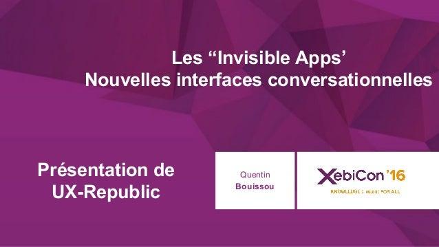 """@xebiconfr #xebiconfr 1 Présentation de UX-Republic Quentin Bouissou Les """"Invisible Apps' Nouvelles interfaces conversatio..."""