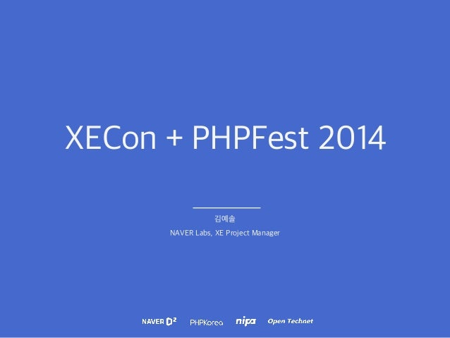 XECon + PHPFest 2014  김예솔  NAVER Labs, XE Project Manager