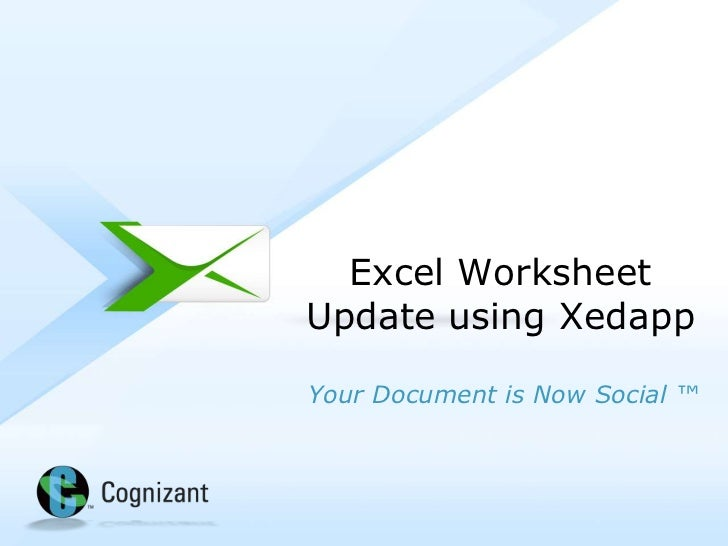 Excel Worksheet         Update using Xedapp         Your Document is Now Social ™© 2012, Cognizant. All rights reserved