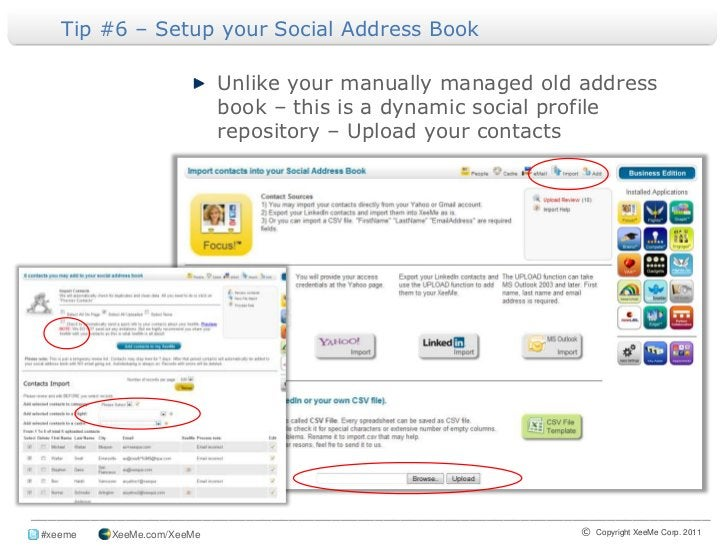 Tip #6 – Setup your Social Address Book <br />Unlike your manually managed old address book – this is a dynamic social pro...