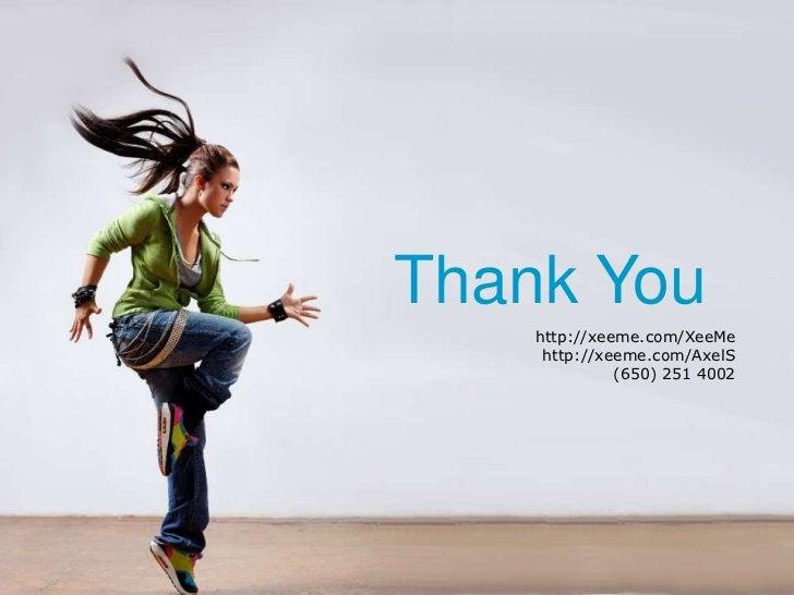 Thank You<br />http://xeeme.com/XeeMe<br />http://xeeme.com/AxelS <br />(650) 251 4002<br />