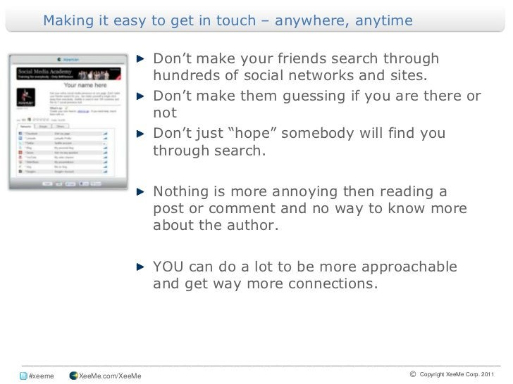 Making it easy to get in touch – anywhere, anytime <br />Don't make your friends search through hundreds of social network...