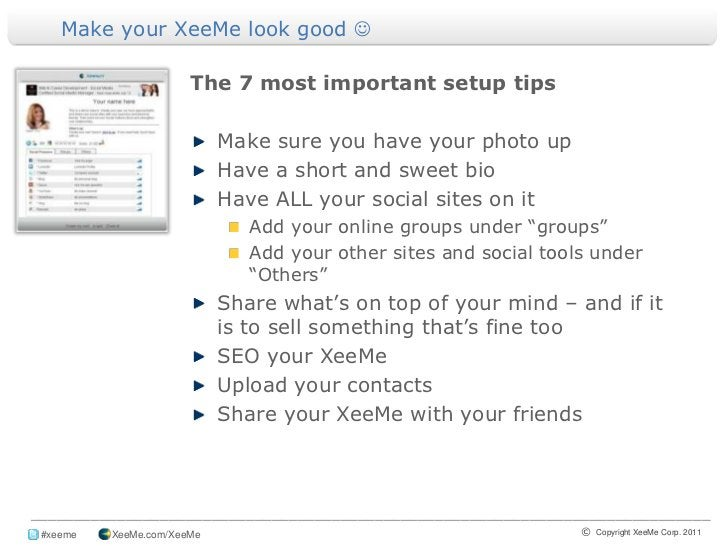 Make your XeeMe look good <br />The 7 most important setup tips<br />Make sure you have your photo up<br />Have a short a...
