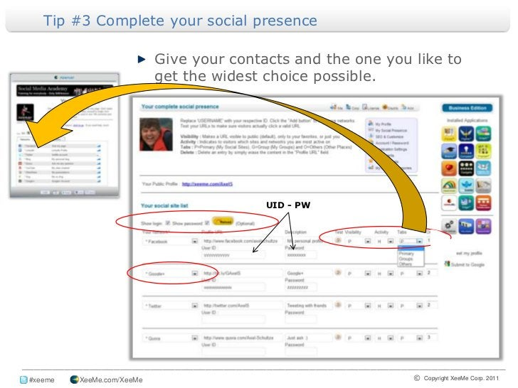 Tip #3 Complete your social presence <br />Give your contacts and the one you like to get the widest choice possible.<br /...