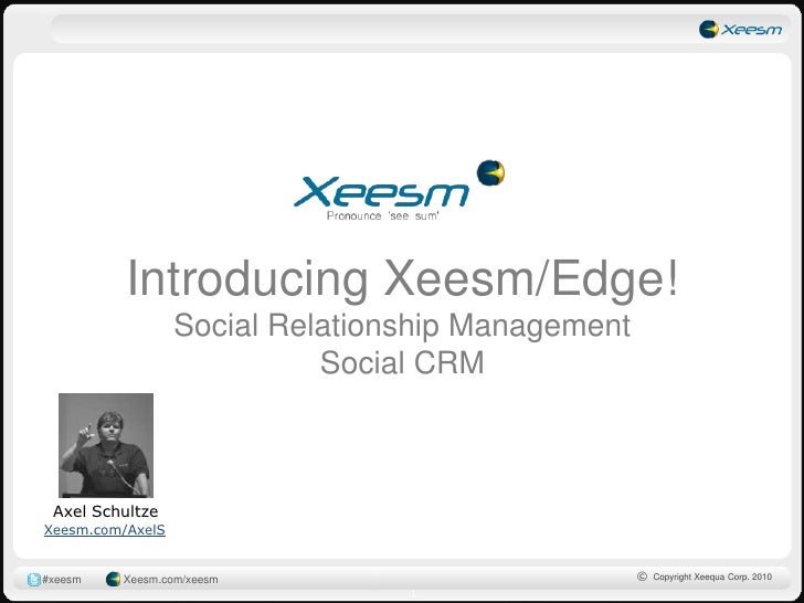 Introducing Xeesm/Edge!Social Relationship ManagementSocial CRM<br />Axel Schultze<br />Xeesm.com/AxelS<br />