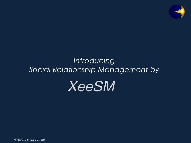 IntroducingSocial Relationship Management by<br />XeeSM<br />