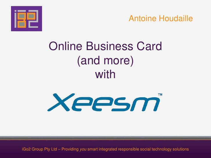 Online Business Card(and more)with<br />Antoine Houdaille<br />iGo2 Group Pty Ltd – Providing you smart integrated respons...