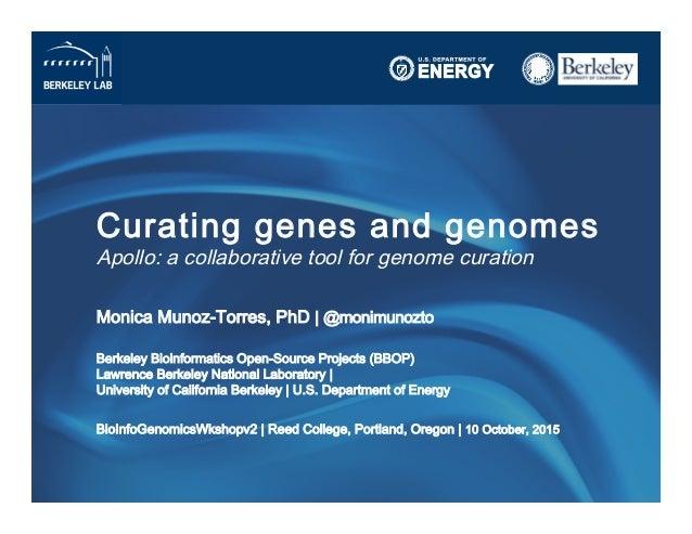 Curating genes and genomes Apollo: a collaborative tool for genome curation Monica Munoz-Torres, PhD   @monimunozto Berk...