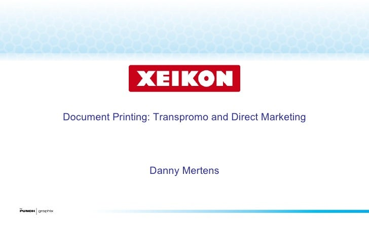 Document Printing: Transpromo and Direct Marketing Danny Mertens