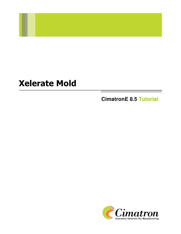 Xelerate Mold                 CimatronE 8.5 Tutorial