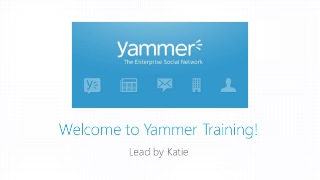 Welcome to Yammer Training! Lead by Katie