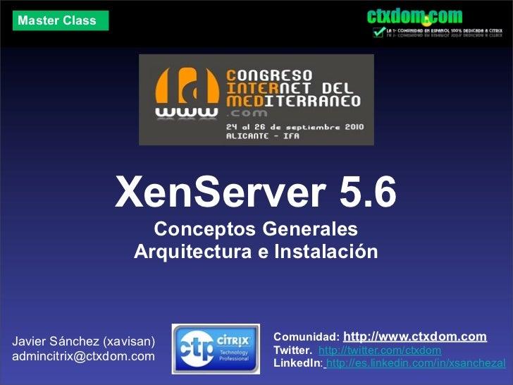 Master Class                 XenServer 5.6                      Conceptos Generales                    Arquitectura e Inst...