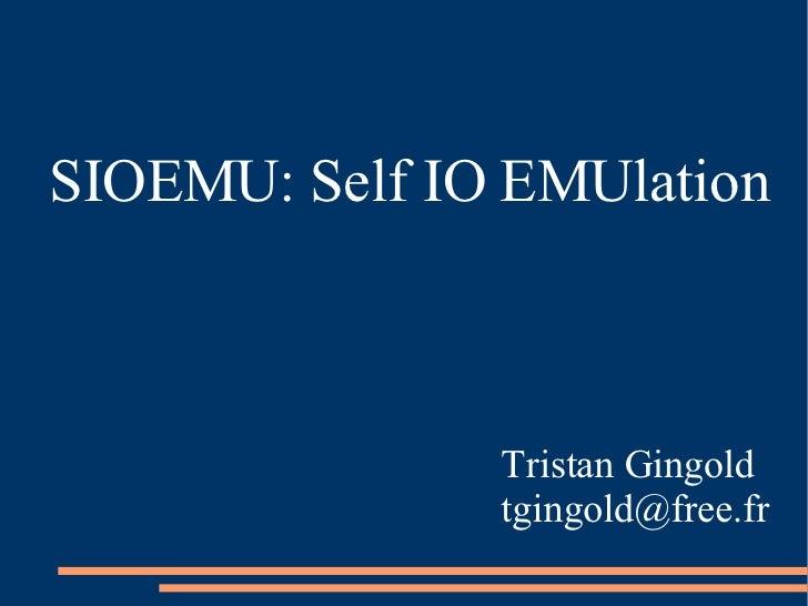SIOEMU: Self IO EMUlation                   Tristan Gingold                tgingold@free.fr