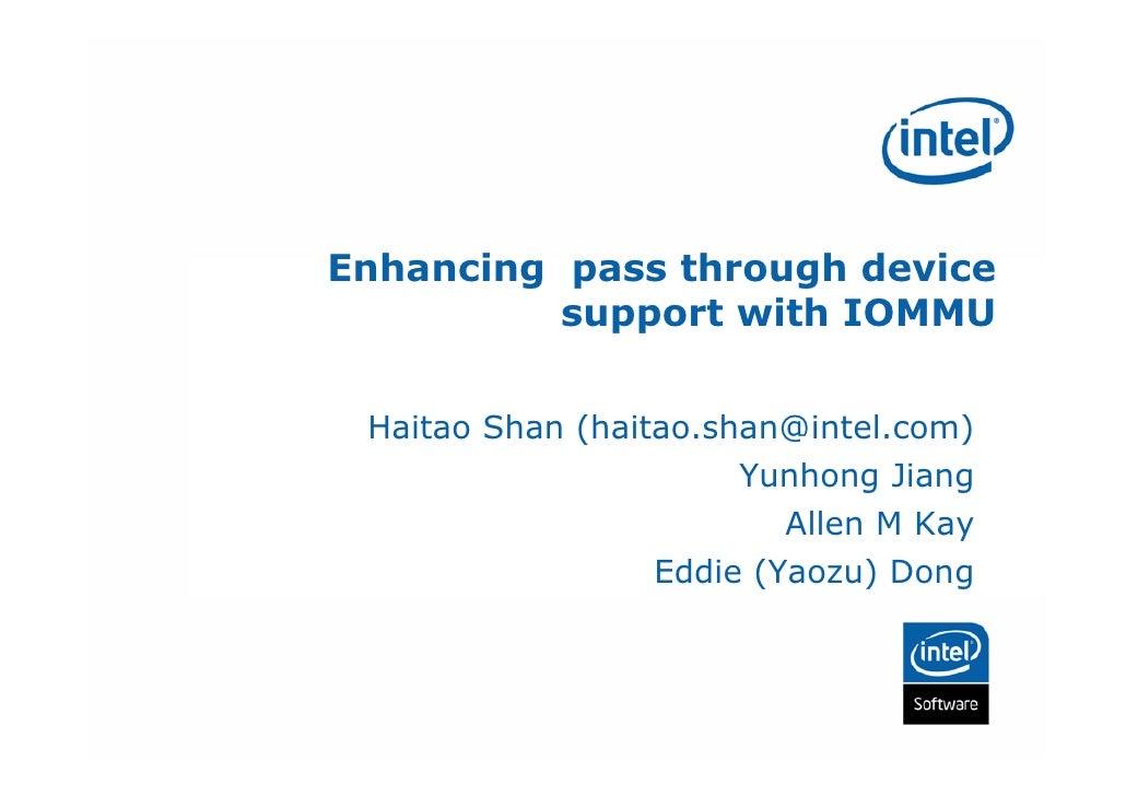 Enhancing pass through device           support with IOMMU   Haitao Shan (haitao.shan@intel.com)                        Yu...