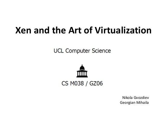Xen and the Art of Virtualization  Nikola Gvozdiev Georgian Mihaila