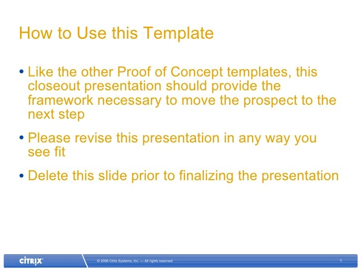 How to Use this Template <ul><li>Like the other Proof of Concept templates, this closeout presentation should provide the ...