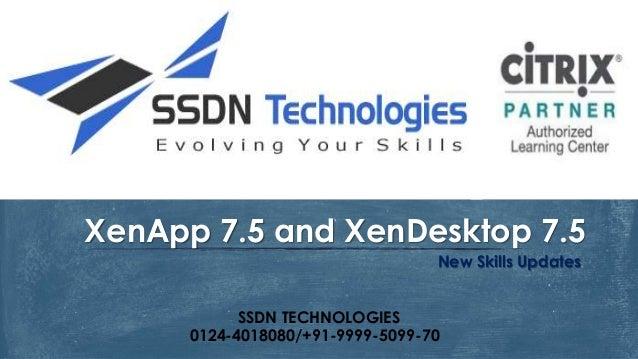 New Skills Updates XenApp 7.5 and XenDesktop 7.5 SSDN TECHNOLOGIES 0124-4018080/+91-9999-5099-70