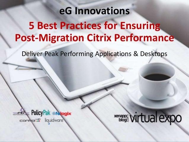 © eG Innovations, Inc | www.eginnovations.com 5 Best Practices for Ensuring Post-Migration Citrix Performance Deliver Peak...
