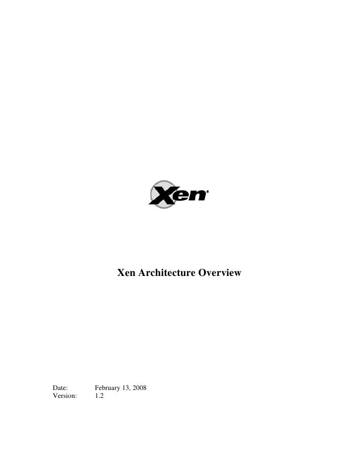 Xen Architecture Overview     Date:      February 13, 2008 Version:   1.2