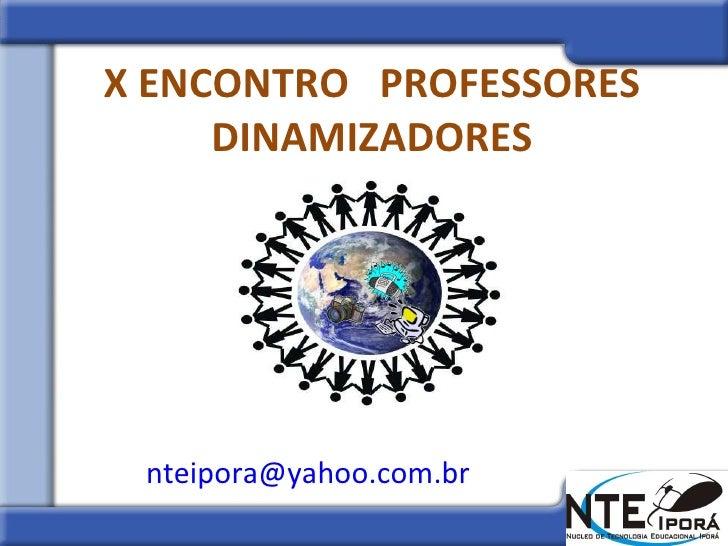 X ENCONTRO  PROFESSORES DINAMIZADORES [email_address]