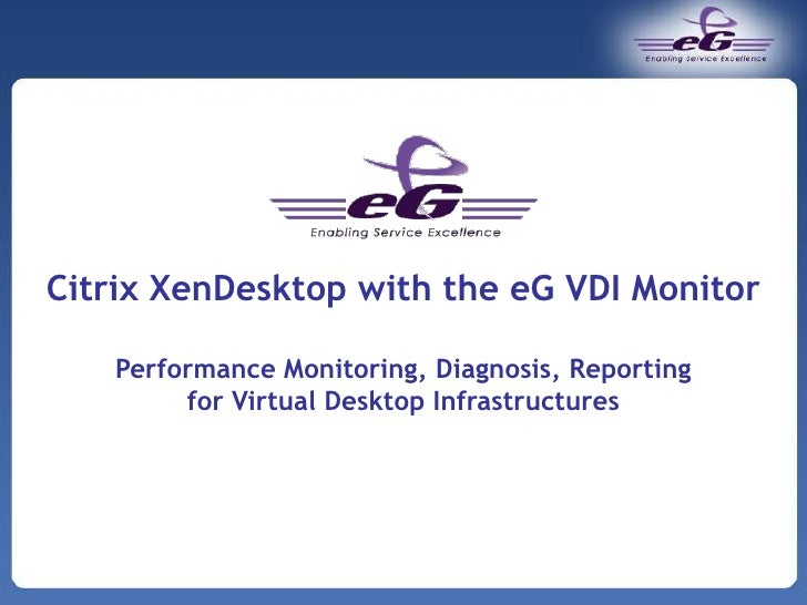 Citrix XenDesktop with the eG VDI Monitor<br />Performance Monitoring, Diagnosis, Reporting <br />for Virtual Desktop Infr...