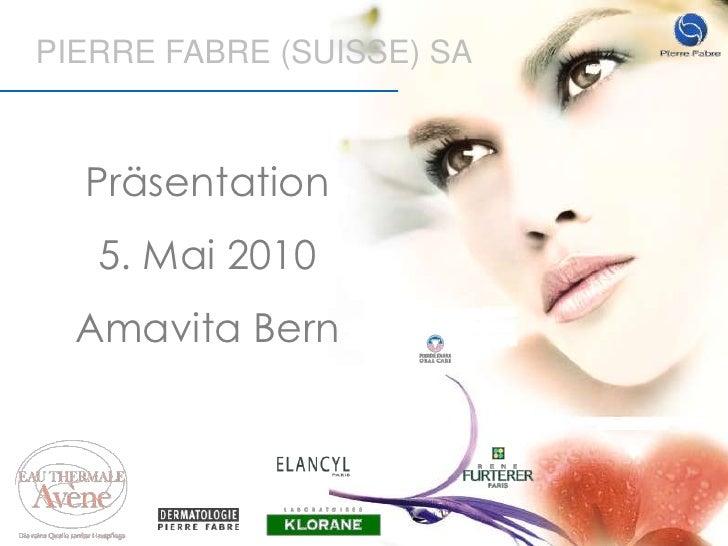 PIERRE FABRE (SUISSE) SA<br />Präsentation <br />5. Mai 2010<br />Amavita Bern<br />