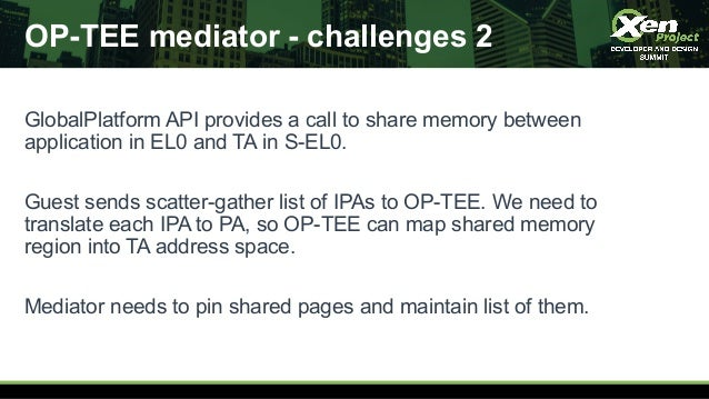 OP-TEE mediator - challenges 2 GlobalPlatform API provides a call to share memory between application in EL0 and TA in S-E...