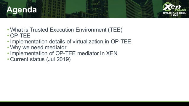 Agenda •What is Trusted Execution Environment (TEE) •OP-TEE •Implementation details of virtualization in OP-TEE •Why we ne...
