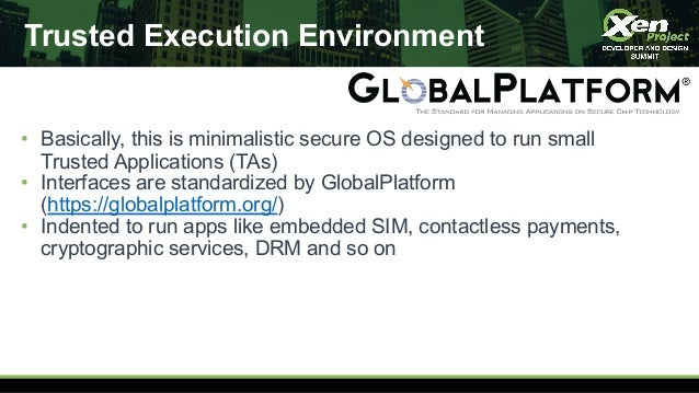 Trusted Execution Environment • Basically, this is minimalistic secure OS designed to run small Trusted Applications (TAs)...