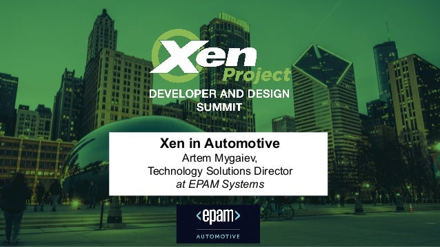 Xen in Automotive Artem Mygaiev, Technology Solutions Director at EPAM Systems