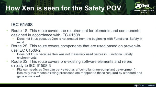 How Xen is seen for the Safety POV IEC 61508 • Route 1S. This route covers the requirement for elements and components des...