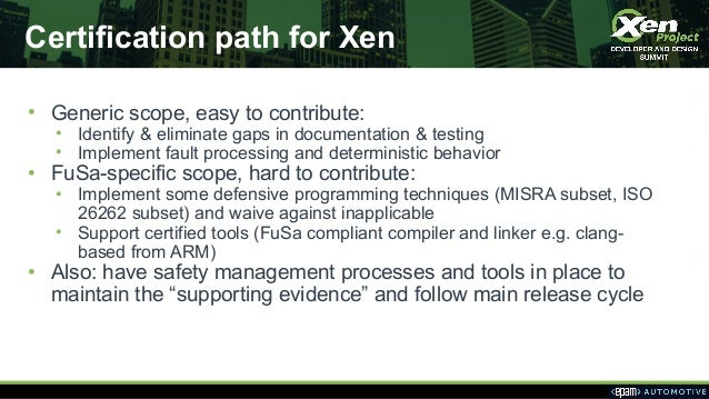 Certification path for Xen • Generic scope, easy to contribute: • Identify & eliminate gaps in documentation & testing • I...