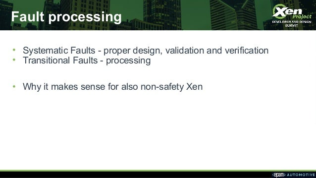 Fault processing • Systematic Faults - proper design, validation and verification • Transitional Faults - processing • Why...