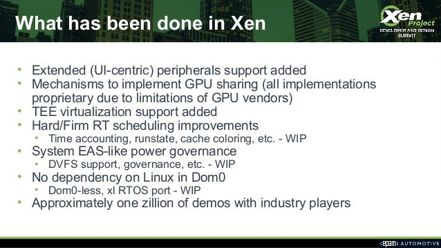 What has been done in Xen • Extended (UI-centric) peripherals support added • Mechanisms to implement GPU sharing (all imp...