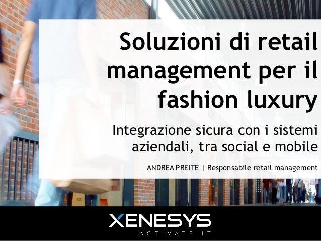 Soluzioni di retailmanagement per il    fashion luxuryIntegrazione sicura con i sistemi   aziendali, tra social e mobile  ...