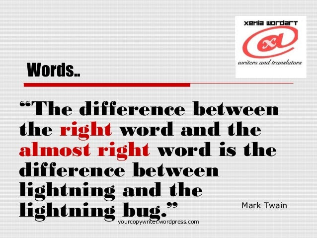 "yourcopywriter.wordpress.com Words.. ""The difference between the right word and the almost right word is the difference be..."