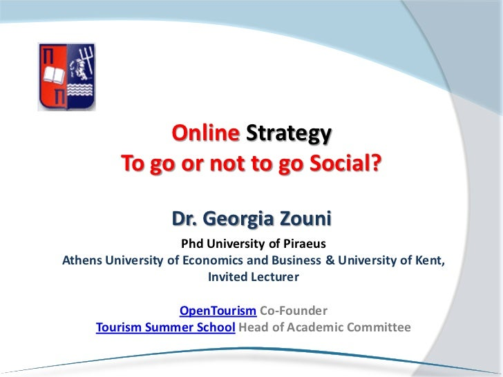 Online Strategy          To go or not to go Social?                  Dr. Georgia Zouni                     Phd University ...