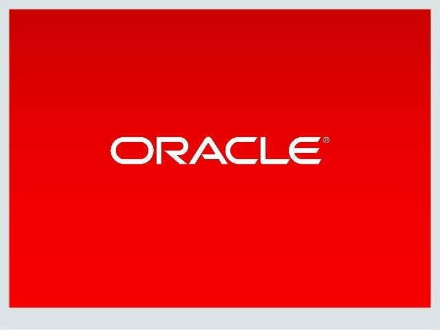 Copyright © 2014 Oracle and/or its affiliates. All rights reserved.    Safe Harbor Statement  The following is intended to...