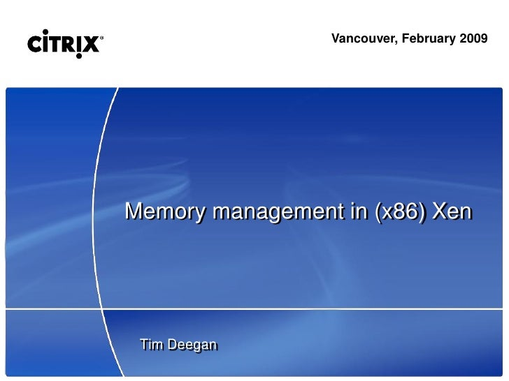 Vancouver, February 2009     Memory management in (x86) Xen      Tim Deegan