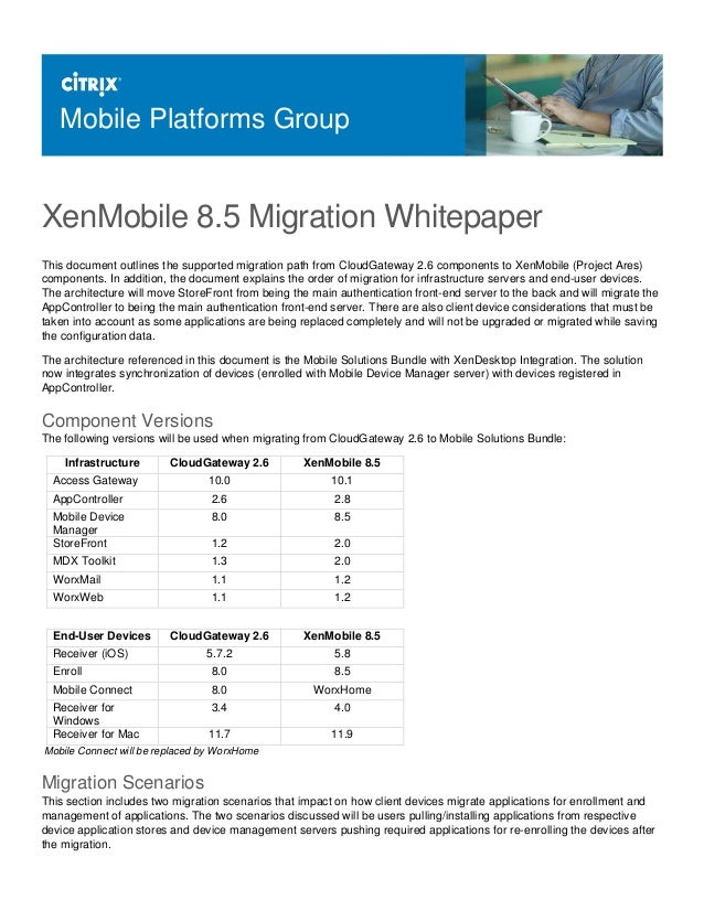 Mobile Platforms Group XenMobile 8.5 Migration Whitepaper This document outlines the supported migration path from CloudGa...
